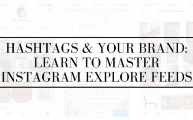 Hashtags & Your Brand: Learn to Master Instagram Explore Feeds