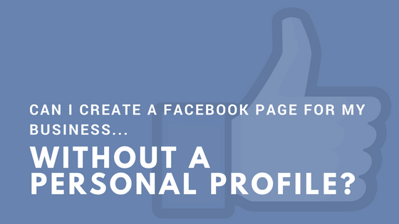 Can I Create a Facebook Business Page Without a Personal