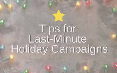 Tips for Last-Minute Holiday Campaigns