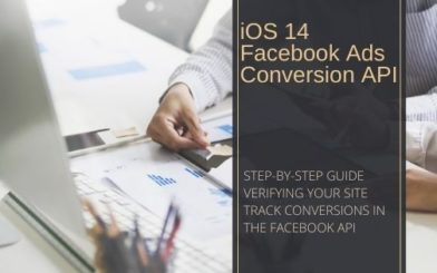iOS 14 Updates for Facebook Ads and Conversion API Guide